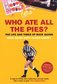 Who Ate All The Pies? The Life and Times of Mick Quinn, Paperback / softback Book