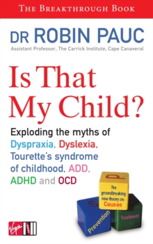 Is That My Child? : A Parents Guide to Dyspraxia, Dyslexia, ADD, ADHD, OCD adn Tourette's Syndrome of Childhood, Paperback Book