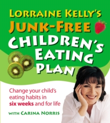 Lorraine Kelly's Junk-Free Children's Eating Plan : Change Your Child's Eating Habits in Six Weeks and for Life, Paperback Book