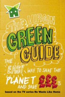 The Virgin Green Guide : The Easy Way to Save the Planet and Save GBPGBPGBPs, Paperback / softback Book
