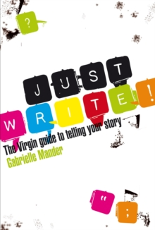 Just Write : The Virgin Guide to Telling Your Story, Paperback / softback Book