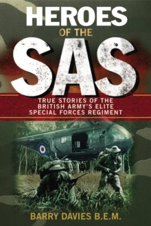 Heroes Of The SAS : True Stories Of The British Army's Elite Special Forces Regiment, Paperback Book