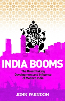 India Booms : The Breathtaking Development and Influence of Modern India, Paperback Book