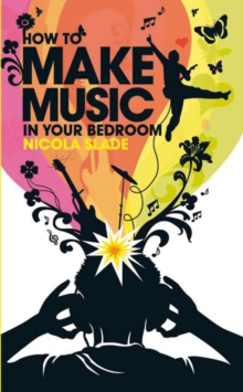 How to Make Music in Your Bedroom, Paperback Book