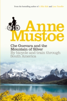 Che Guevara and the Mountain of Silver : By Bicycle and Train Through South America, Paperback Book