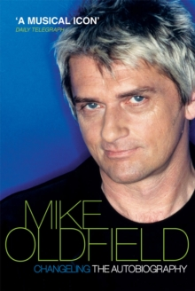 Changeling : The Autobiography of Mike Oldfield, Paperback Book