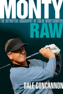 Monty : Raw: The Definitive Biography of Colin Montgomerie, Paperback / softback Book