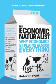 The Economic Naturalist : Why Economics Explains Almost Everything, Paperback Book