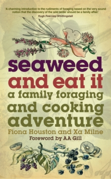 Seaweed and Eat It : A Family Foraging and Cooking Adventure, Paperback Book