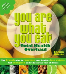You Are What You Eat: Total Health Overhaul : The 8-week Plan to Renovate Your Health - Lose Weight, Feel Energised and Reduce Your Risk of Illness, Paperback Book