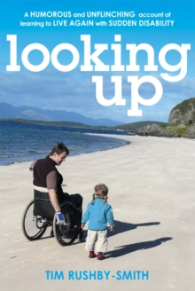 Looking Up : A Humorous and Unflinching Account of Learning to Live Again With Sudden Disability, Paperback / softback Book