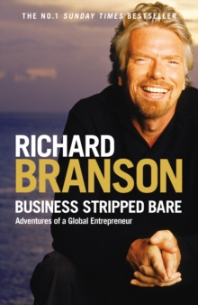 Business Stripped Bare : Adventures of a Global Entrepreneur, Paperback Book