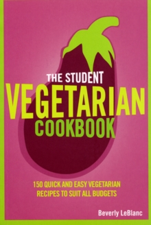 The Student Vegetarian Cookbook : 150 Quick and Easy Vegetarian Recipes to Suit All Budgets, Paperback / softback Book