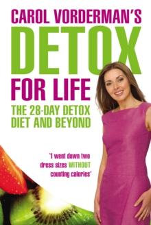 Carol Vorderman's Detox for Life: The 28 Day Detox Diet and Beyond, Paperback Book