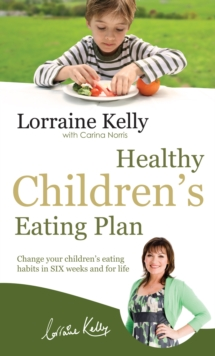 Lorraine Kelly's Healthy Children's Eating Plan, Paperback Book