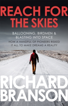 Reach for the Skies : Ballooning, Birdmen and Blasting into Space, Paperback Book
