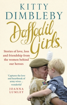Daffodil Girls : Stories of Love, Loss and Friendship from the Women Behind Our Heroes, Paperback Book
