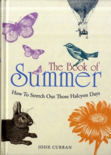 The Book of Summer : How to Stretch Out Those Halcyon Days, Hardback Book