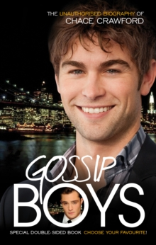 Gossip Boys : The Double Unauthorised Biography of Ed Westwick and Chace Crawford, Paperback Book