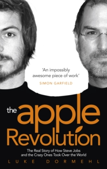 The Apple Revolution : Steve Jobs, the Counterculture and How the Crazy Ones Took Over the World, Paperback Book