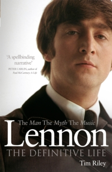 Lennon : The Man, the Myth, the Music - The Definitive Life, Paperback Book