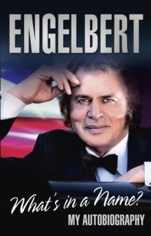 Engelbert - What's In A Name? : My Autobiography, Paperback / softback Book