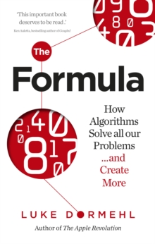 The Formula : How Algorithms Solve All Our Problems ... and Create More, Paperback Book
