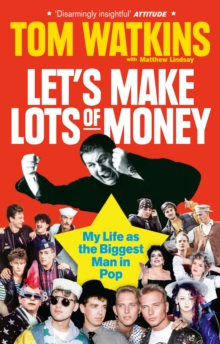 Let's Make Lots of Money : My Life as the Biggest Man in Pop, Paperback Book
