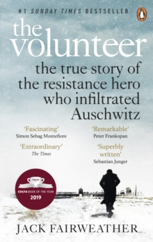The Volunteer : The True Story of the Resistance Hero who Infiltrated Auschwitz   Costa Book of the Year 2019, EPUB eBook