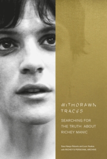 Withdrawn Traces : Searching for the Truth about Richey Manic, Foreword by Rachel Edwards, Hardback Book
