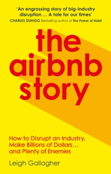 The Airbnb Story : How three guys disrupted an industry, made billions of dollars   and plenty of enemies, EPUB eBook
