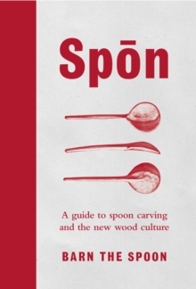 Spon : A Guide to Spoon Carving and the New Wood Culture, Hardback Book