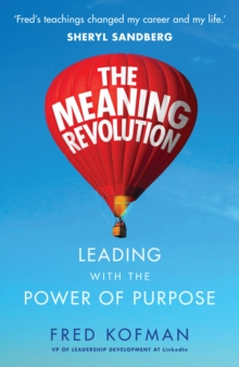 The Meaning Revolution : Leading with the Power of Purpose, Paperback / softback Book