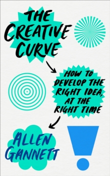 The Creative Curve : How to Develop the Right Idea, at the Right Time, Paperback / softback Book