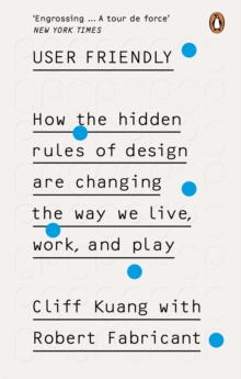 User Friendly : How the Hidden Rules of Design are Changing the Way We Live, Work & Play, EPUB eBook