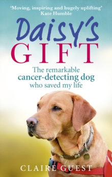 Daisy s Gift : The remarkable cancer-detecting dog who saved my life, EPUB eBook