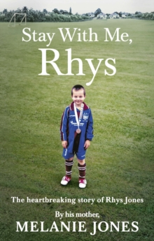 Stay With Me, Rhys : The heartbreaking story of Rhys Jones, by his mother. As seen on ITV's new documentary Police Tapes, Paperback / softback Book