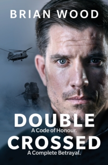 Double Crossed : A Code of Honour, A Complete Betrayal, Hardback Book