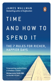 Time and How to Spend It : The 7 Rules for Richer, Happier Days, Paperback / softback Book