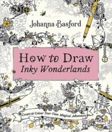 How to Draw Inky Wonderlands : Create and Colour Your Own Magical Adventure, Paperback / softback Book