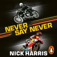 Never Say Never : The Inside Story of the Motorcycle World Championships, eAudiobook MP3 eaudioBook
