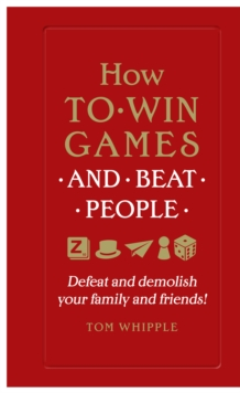 How to win games and beat people : Defeat and demolish your family and friends!, Paperback / softback Book