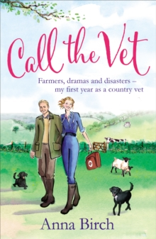Call the Vet : Farmers, Dramas and Disasters - My First Year as a Country Vet, Paperback / softback Book