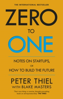 Zero to One : Notes on Start Ups, or How to Build the Future, Paperback Book