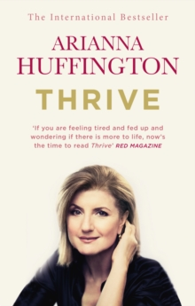 Thrive : The Third Metric to Redefining Success and Creating a Happier Life, Paperback Book