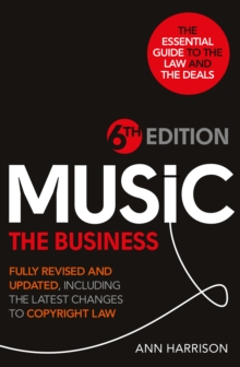 Music: The Business - 6th Edition : Fully revised and updated, including the latest changes to Copyright law, Hardback Book