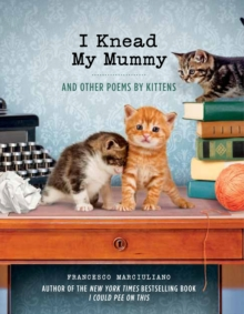 I Knead My Mummy : And Other Poems by Kittens, Hardback Book