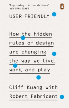 User Friendly : How the Hidden Rules of Design are Changing the Way We Live, Work & Play, Paperback / softback Book