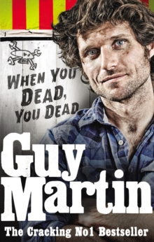 Guy Martin: When You Dead, You Dead, Paperback / softback Book