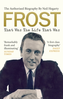 Frost: That Was the Life That Was : The Authorised Biography, Paperback Book